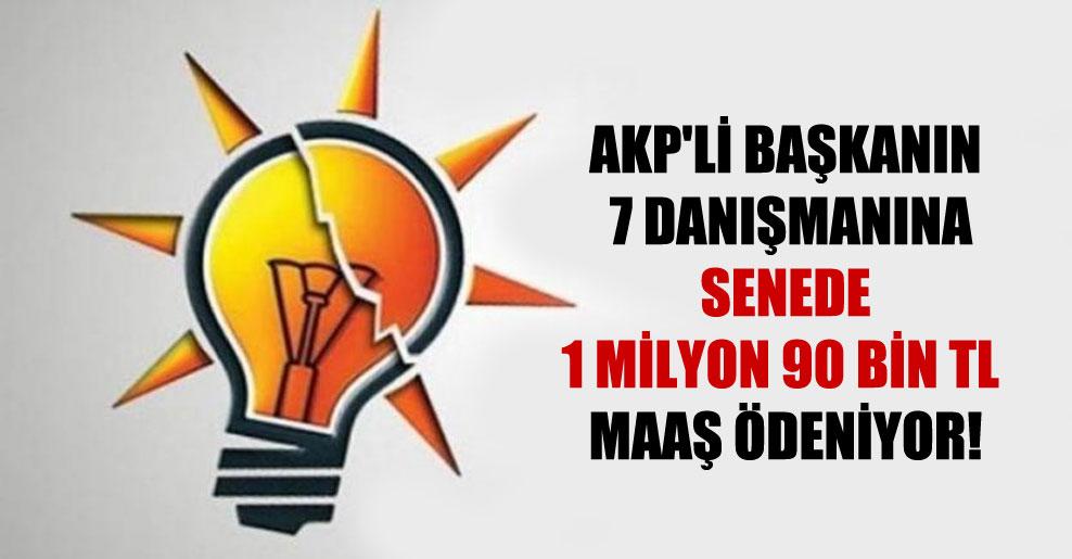 AKP'li başkanın 7 danışmanına senede 1 milyon 90 bin TL maaş ödeniyor!