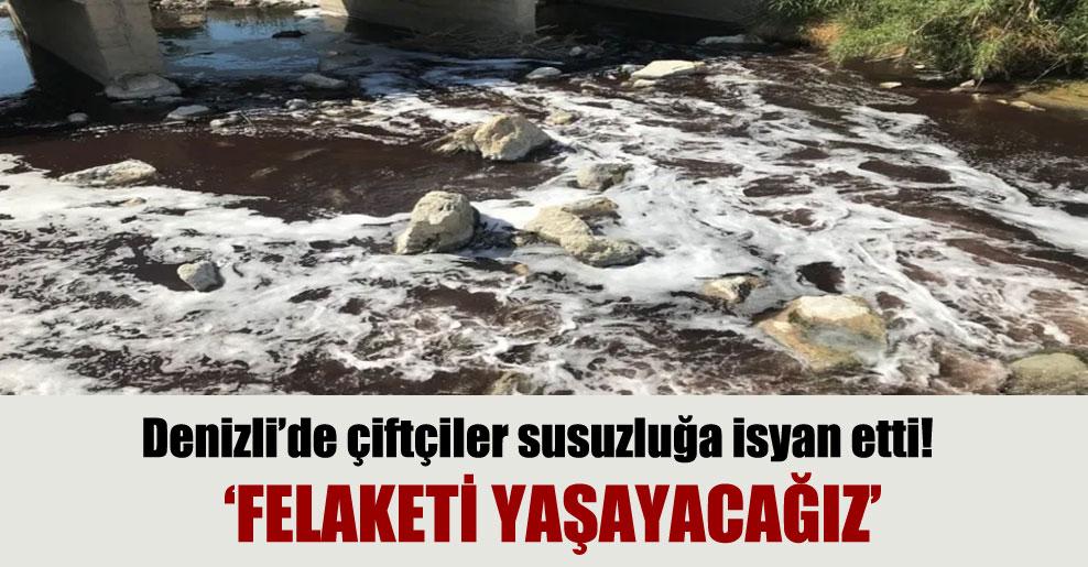Denizli'de çiftçiler susuzluğa isyan etti!