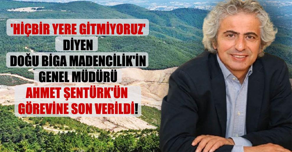 'Hiçbir yere gitmiyoruz' diyen Doğu Biga Madencilik'in Genel Müdürü Ahmet Şentürk'ün görevine son verildi!