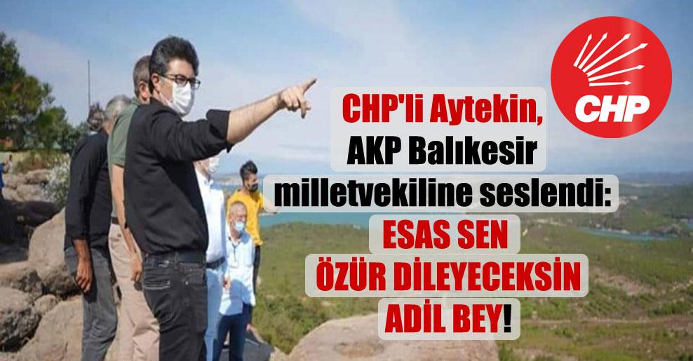 CHP'li Aytekin, AKP Balıkesir milletvekiline seslendi: Esas sen özür dileyeceksin Adil Bey!