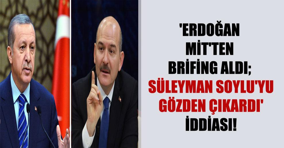 'Erdoğan MİT'ten brifing aldı; Süleyman Soylu'yu gözden çıkardı' iddiası!
