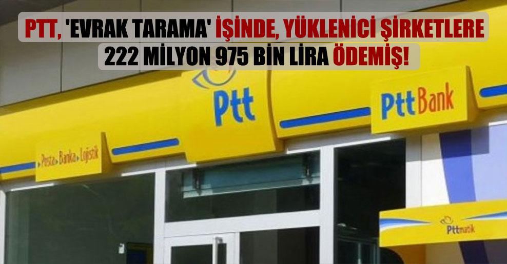 PTT, 'evrak tarama' işinde, yüklenici şirketlere 222 milyon 975 bin lira ödemiş!