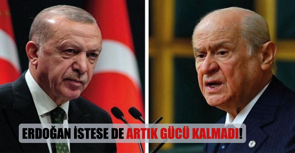 Erdoğan istese de artık gücü kalmadı!