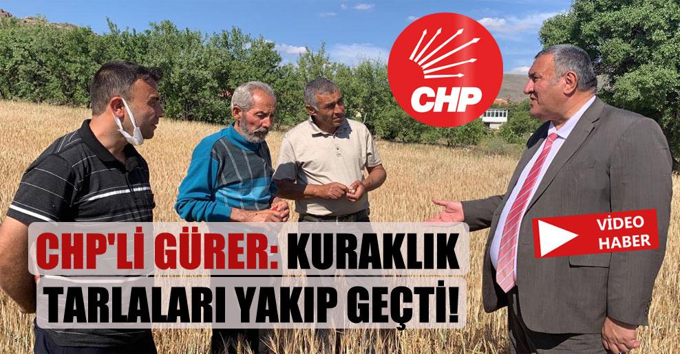 CHP'li Gürer: Kuraklık tarlaları yakıp geçti!