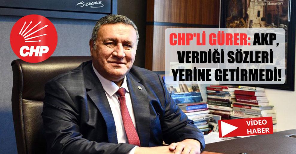 CHP'li Gürer: AKP, verdiği sözleri yerine getirmedi!