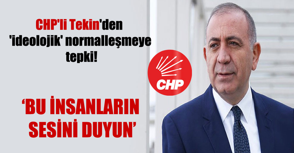 CHP'li Tekin'den 'ideolojik' normalleşmeye tepki!
