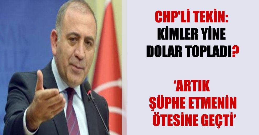 CHP'li Tekin: Kimler yine Dolar topladı?