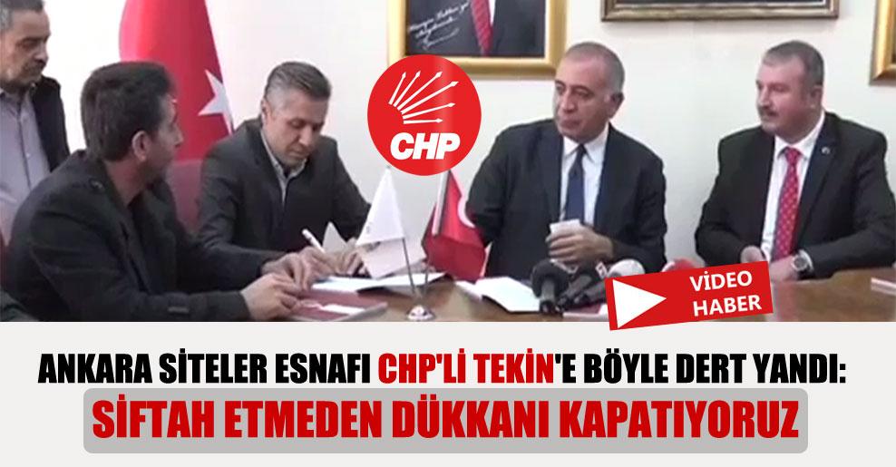 Ankara Siteler esnafı CHP'li Tekin'e böyle dert yandı: Siftah etmeden dükkanı kapatıyoruz