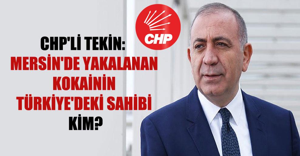 CHP'li Tekin: Mersin'de yakalanan kokainin Türkiye'deki sahibi kim?