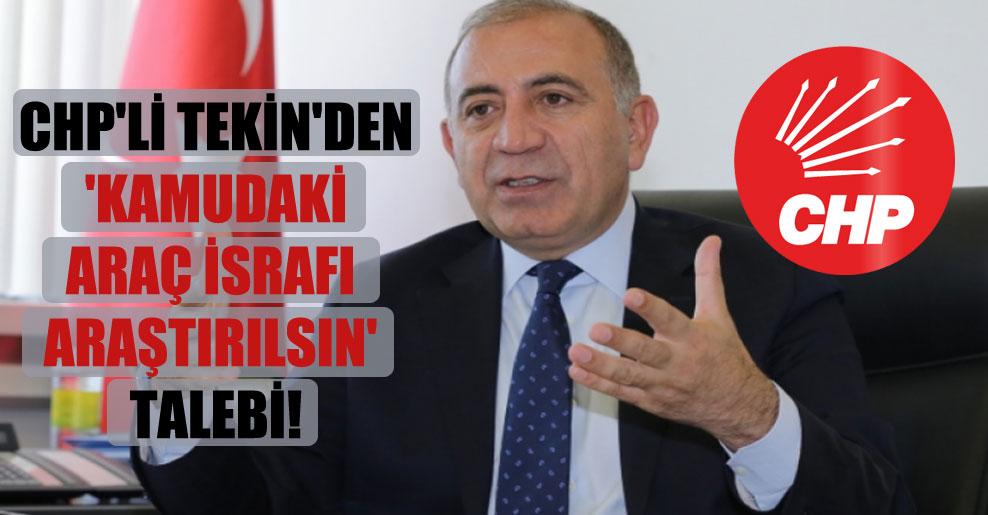 CHP'li Tekin'den 'kamudaki araç israfı araştırılsın' talebi!