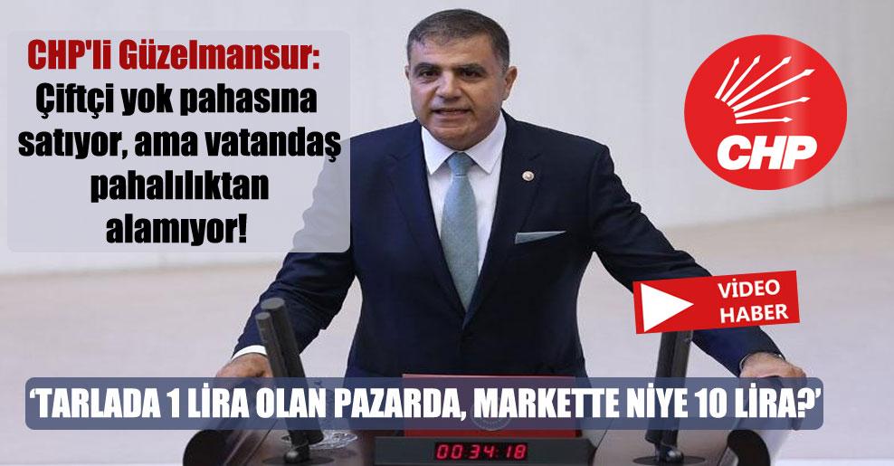CHP'li Güzelmansur: Çiftçi yok pahasına satıyor, ama vatandaş pahalılıktan alamıyor!