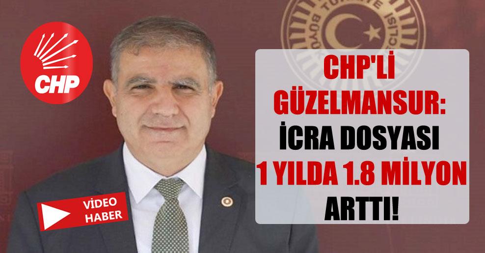 CHP'li Güzelmansur: İcra dosyası 1 yılda 1.8 milyon arttı!