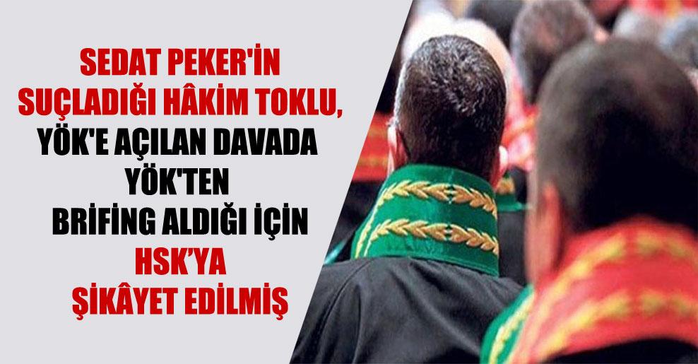 Sedat Peker'in suçladığı hâkim Toklu, YÖK'e açılan davada YÖK'ten brifing aldığı için HSK'ya şikâyet edilmiş