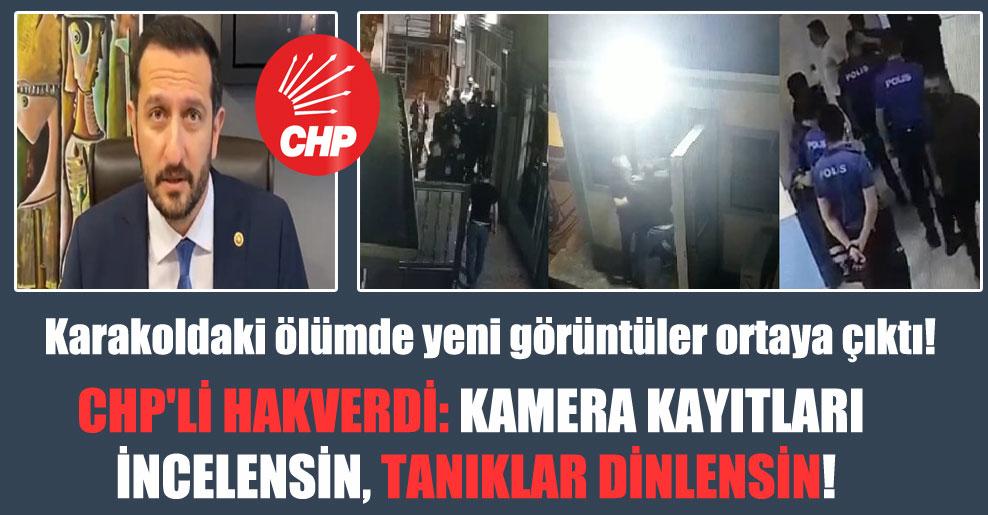 Karakoldaki ölümde yeni görüntüler ortaya çıktı!  CHP'li Hakverdi: Kamera kayıtları incelensin, tanıklar dinlensin!