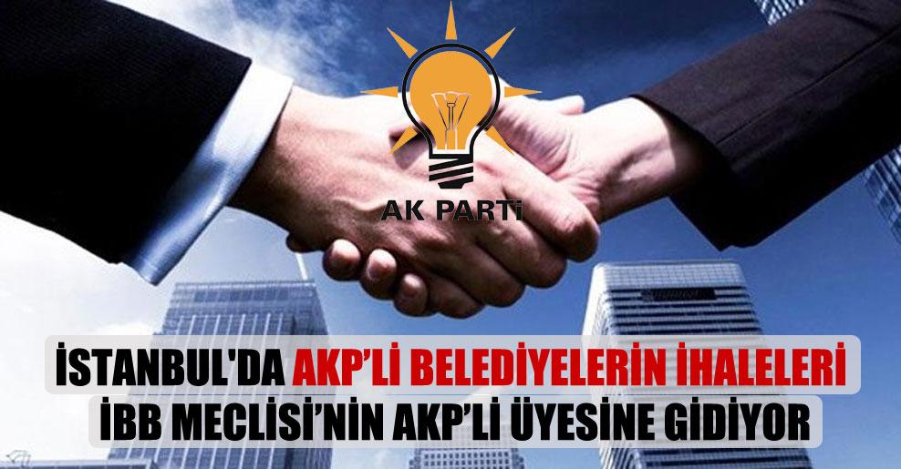 İstanbul'da AKP'li belediyelerin ihaleleri İBB Meclisi'nin AKP'li üyesine gidiyor