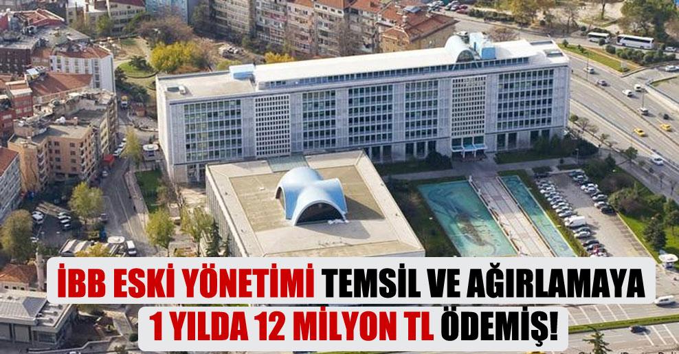 İBB eski yönetimi temsil ve ağırlamaya 1 yılda 12 milyon TL ödemiş!