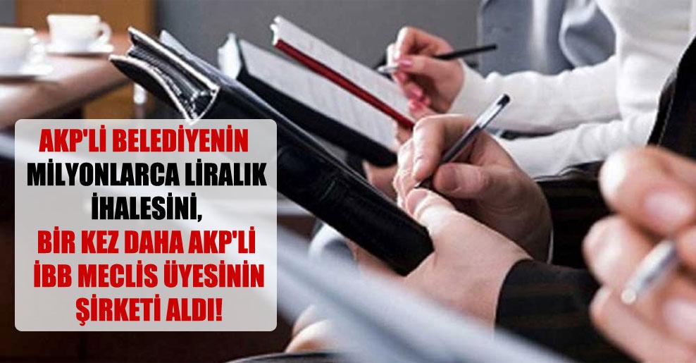 AKP'li belediyenin milyonlarca liralık ihalesini, bir kez daha AKP'li İBB meclis üyesinin şirketi aldı!
