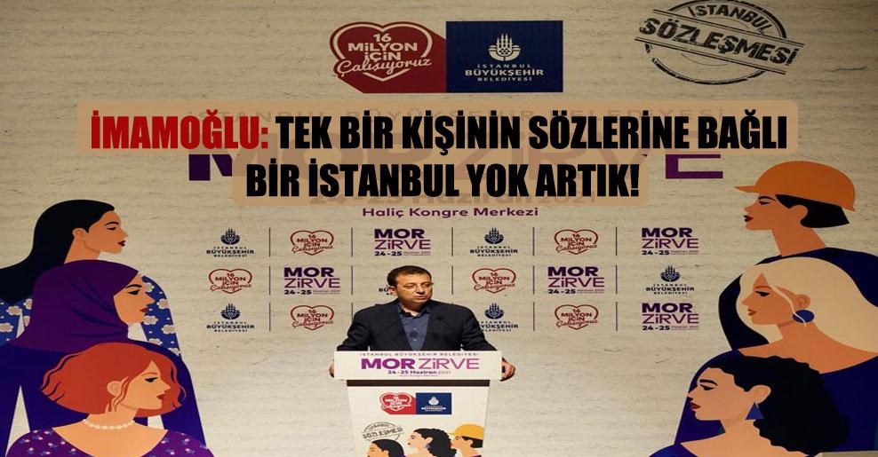 İmamoğlu: Tek bir kişinin sözlerine bağlı bir İstanbul yok artık!