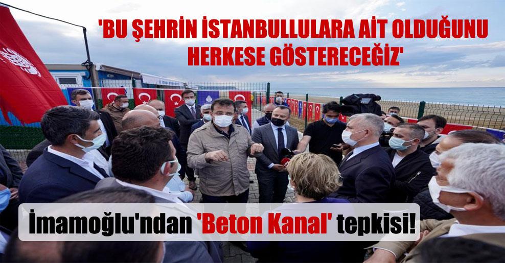 İmamoğlu'ndan 'Beton Kanal' tepkisi! 'Bu şehrin İstanbullulara ait olduğunu herkese göstereceğiz'