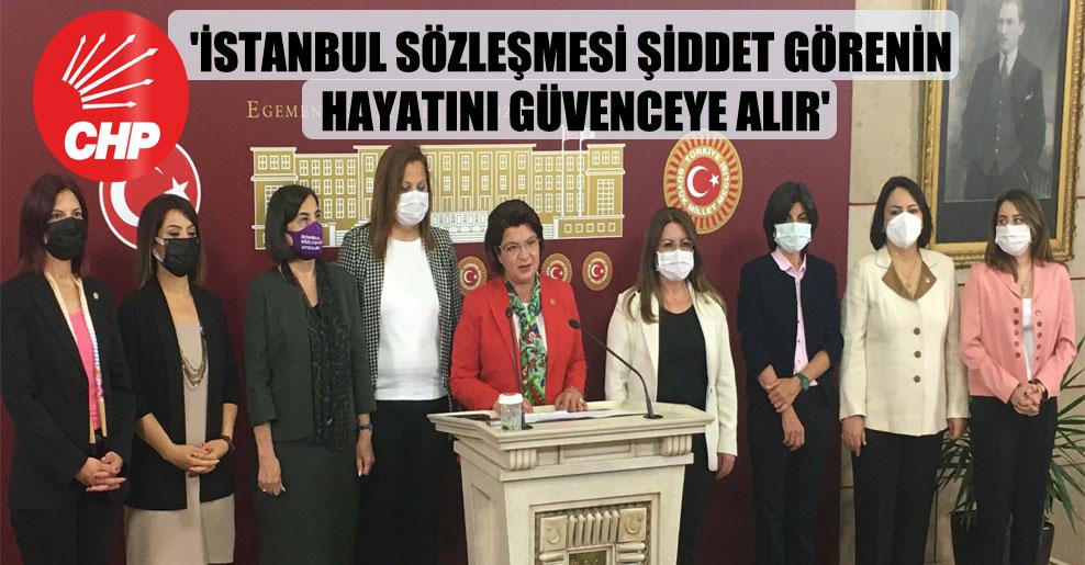 'İstanbul Sözleşmesi şiddet görenin hayatını güvenceye alır'