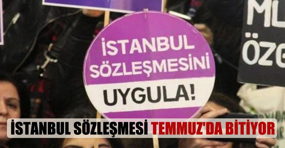 İstanbul Sözleşmesi Temmuz'da bitiyor