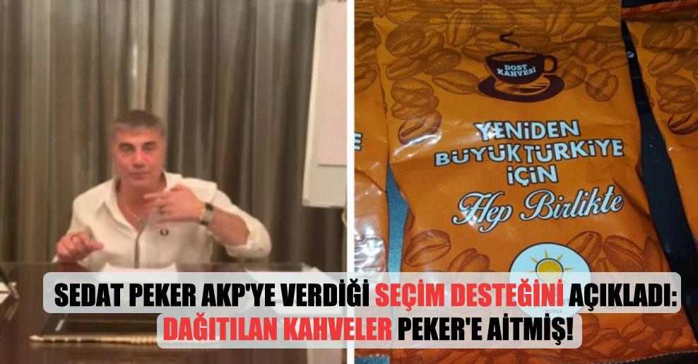 Sedat Peker AKP'ye verdiği seçim desteğini açıkladı: Dağıtılan kahveler Peker'e aitmiş!