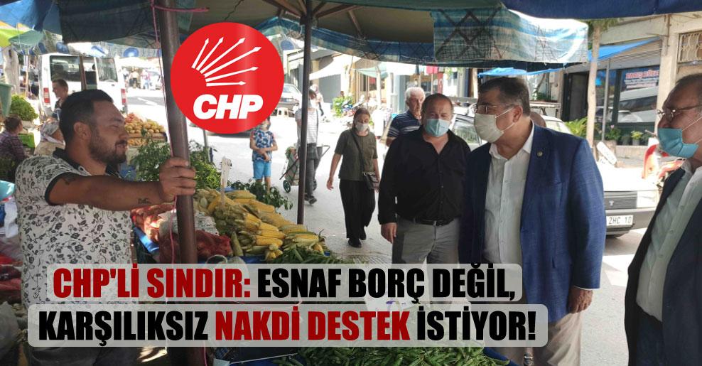 CHP'li Sındır: Esnaf borç değil, karşılıksız nakdi destek istiyor!