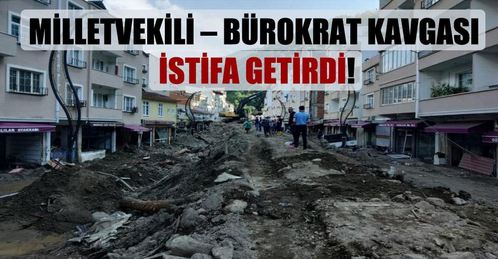 Milletvekili – bürokrat kavgası istifa getirdi!