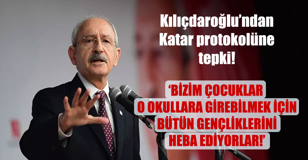 Kılıçdaroğlu'ndan Katar protokolüne tepki!