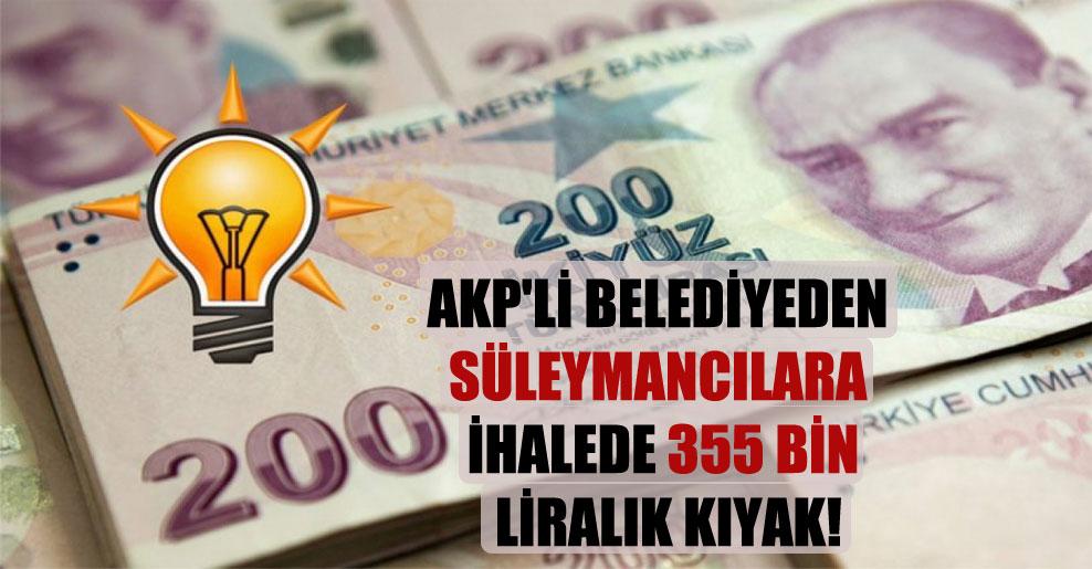 AKP'li belediyeden Süleymancılara ihalede 355 bin Liralık kıyak!