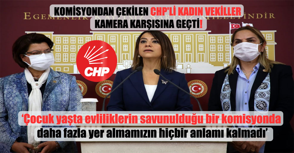 Komisyondan çekilen CHP'li kadın vekiller kamera karşısına geçti!