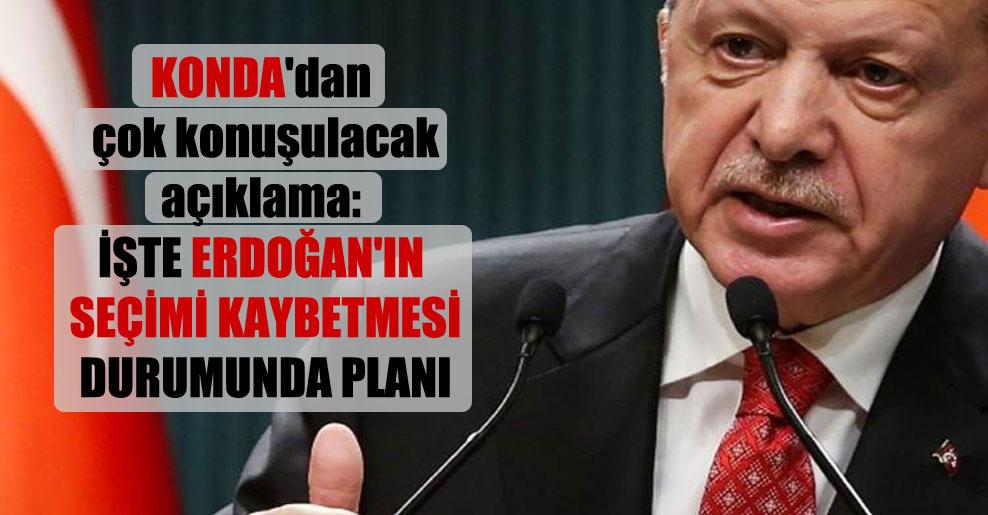 KONDA'dan çok konuşulacak açıklama: İşte Erdoğan'ın seçimi kaybetmesi durumunda planı
