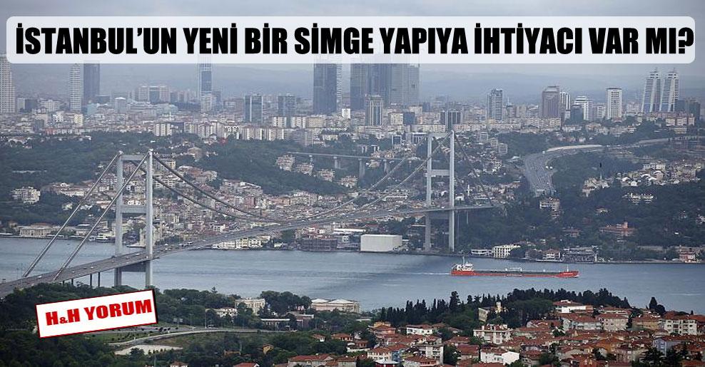 İstanbul'un yeni bir simge yapıya ihtiyacı var mı?