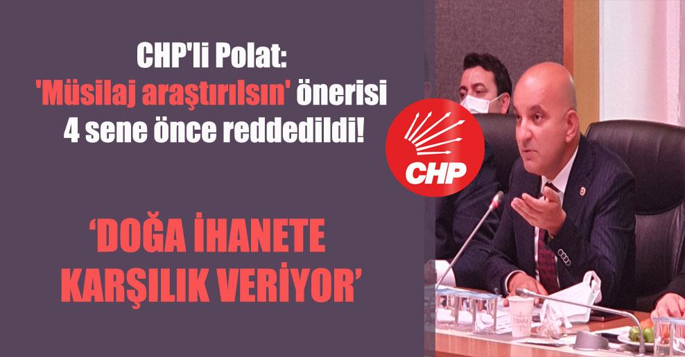CHP'li Polat: 'Müsilaj araştırılsın' önerisi 4 sene önce reddedildi!