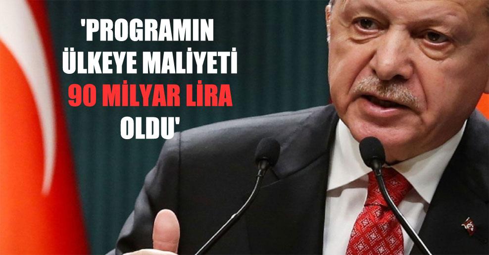 'Programın ülkeye maliyeti 90 milyar lira oldu'