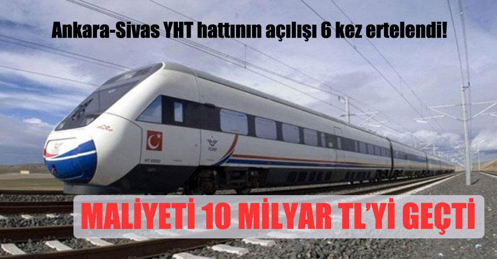 Ankara-Sivas YHT hattının açılışı 6 kez ertelendi!