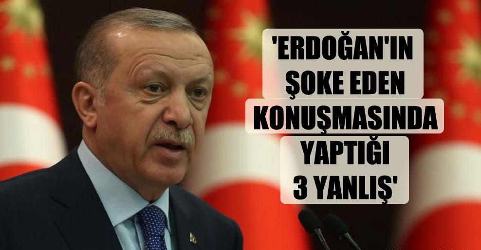 'Erdoğan'ın şoke eden konuşmasında yaptığı 3 yanlış'