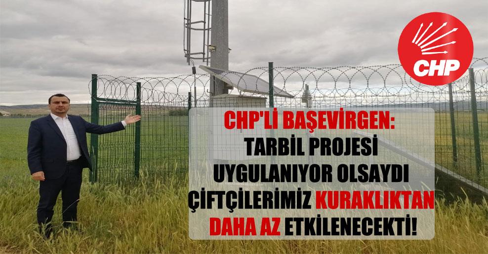 CHP'li Başevirgen: TARBİL projesi uygulanıyor olsaydı çiftçilerimiz kuraklıktan daha az etkilenecekti!