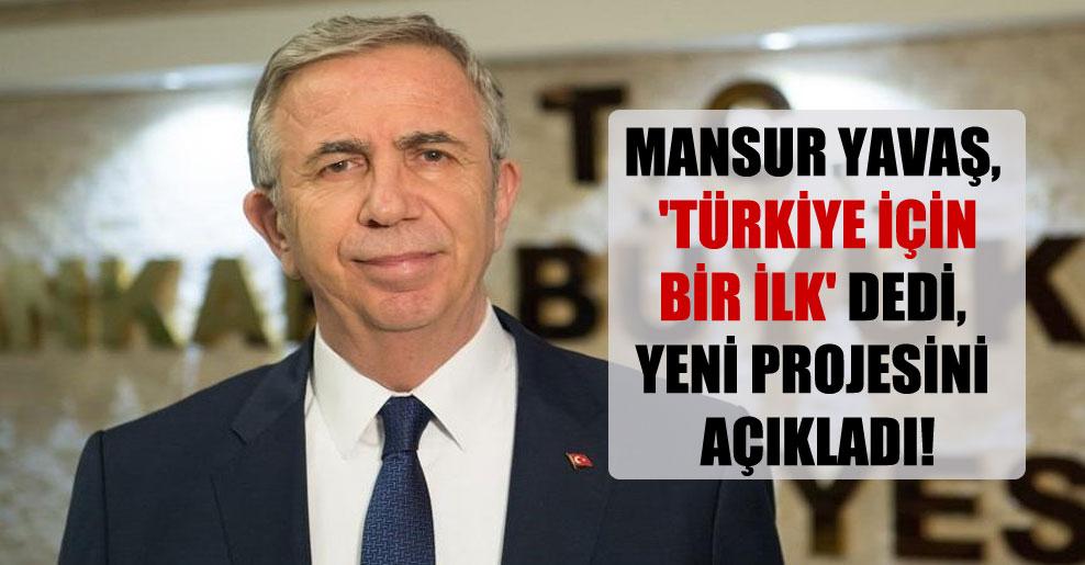 Mansur Yavaş, 'Türkiye için bir ilk' dedi, yeni projesini açıkladı!