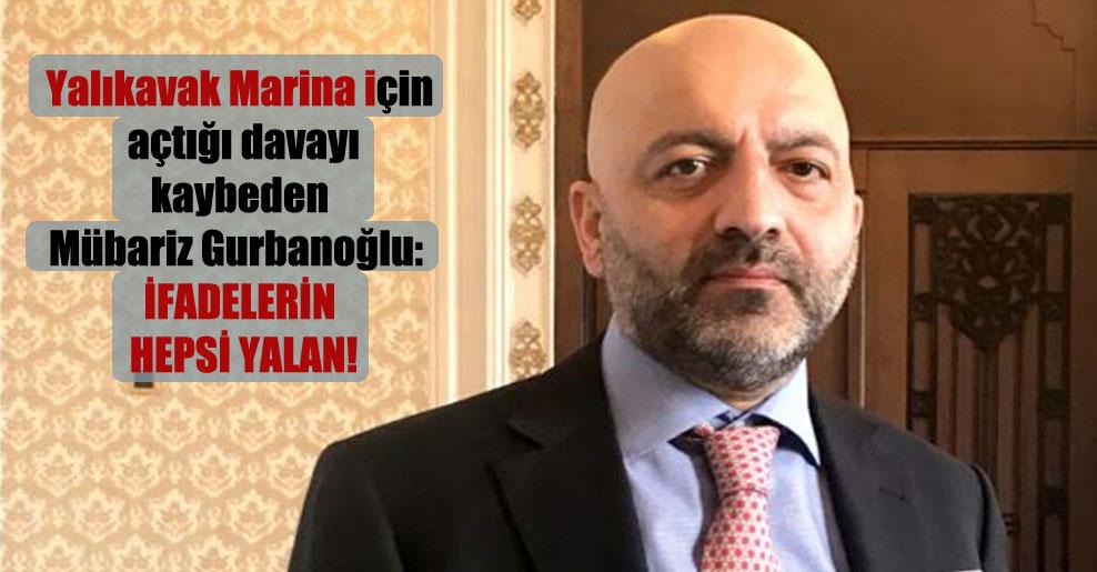 Yalıkavak Marina için açtığı davayı kaybeden Mübariz Gurbanoğlu: İfadelerin hepsi yalan!
