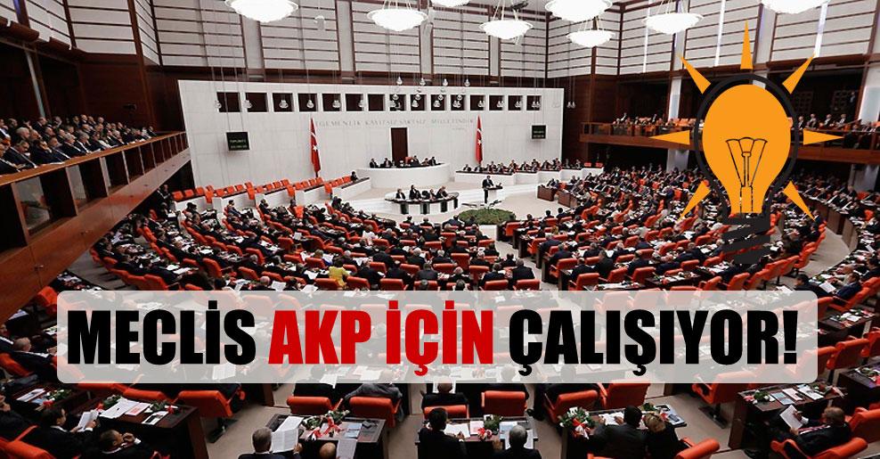 Meclis AKP için çalışıyor!