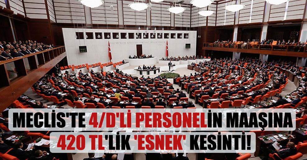 Meclis'te 4/D'li personelin maaşına 420 TL'lik 'esnek' kesinti!
