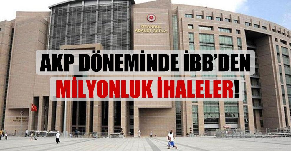 AKP döneminde İBB'den milyonluk ihaleler!