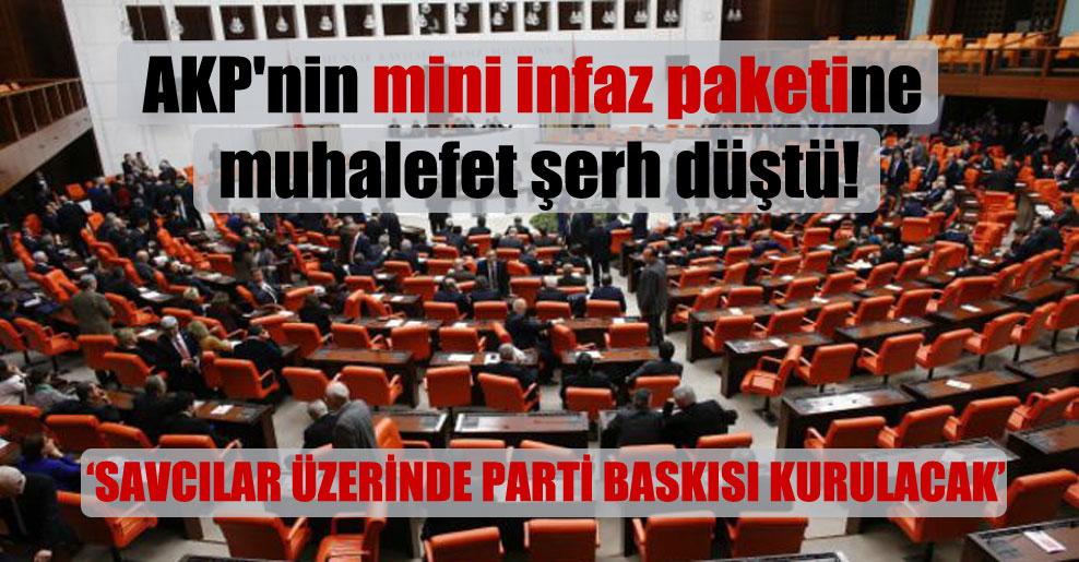 AKP'nin mini infaz paketine muhalefet şerh düştü!