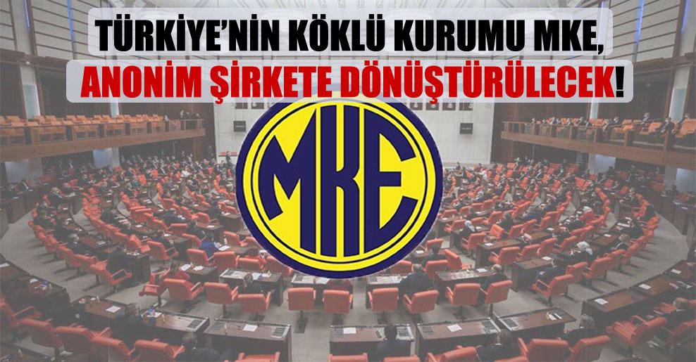 Türkiye'nin köklü kurumu MKE, anonim şirkete dönüştürülecek!