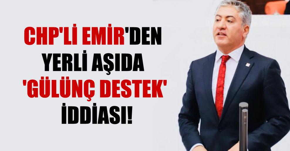 CHP'li Emir'den yerli aşıda 'gülünç destek' iddiası!