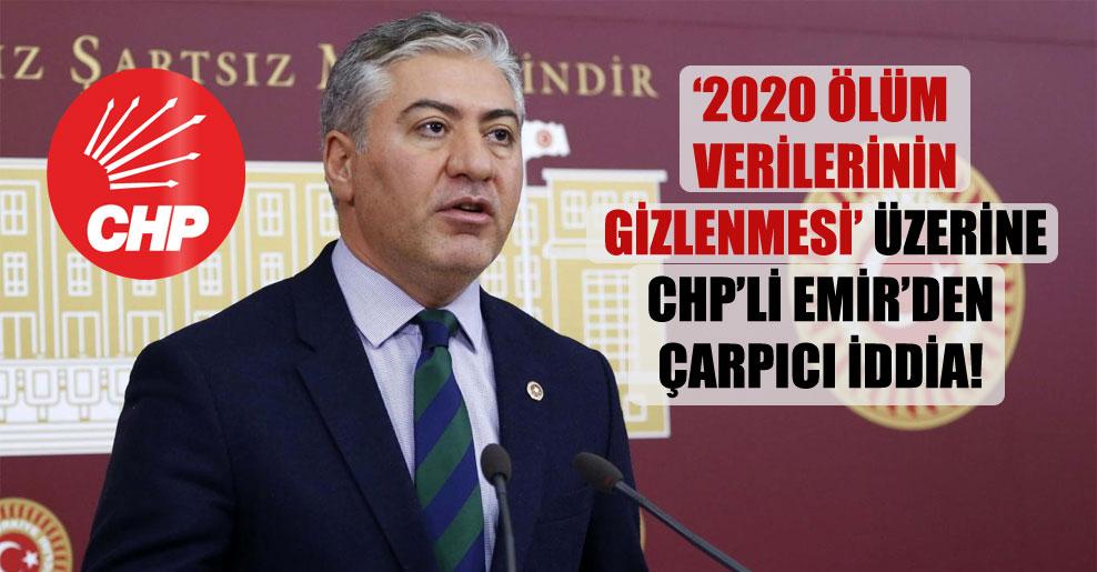 '2020 ölüm verilerinin gizlenmesi' üzerine CHP'li Emir'den çarpıcı iddia!