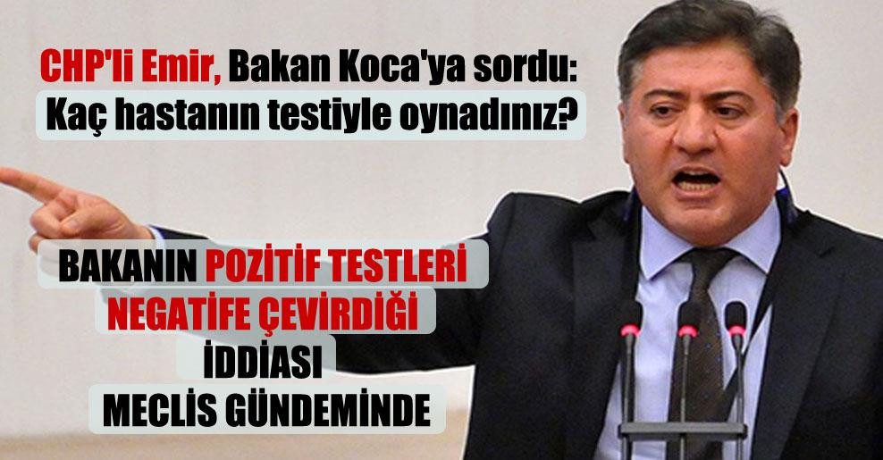 CHP'li Emir, Bakan Koca'ya sordu: Kaç hastanın testiyle oynadınız?