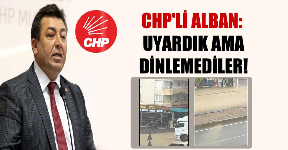 CHP'li Alban: Uyardık ama dinlemediler!