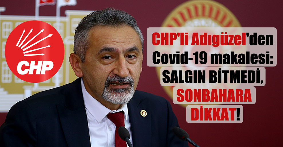 CHP'li Adıgüzel'den Covid-19 makalesi: Salgın bitmedi, sonbahara dikkat!